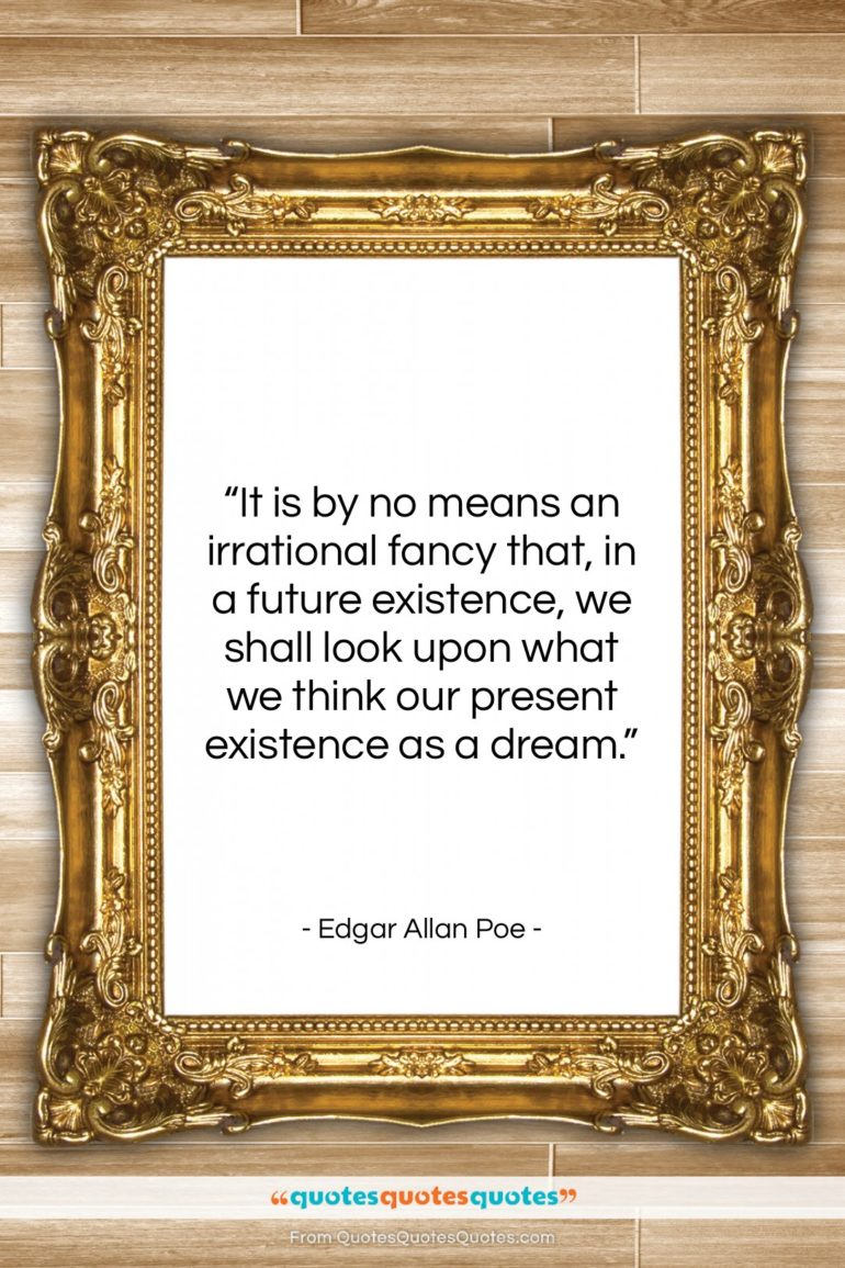 """Edgar Allan Poe quote: """"It is by no means an irrational…""""- at QuotesQuotesQuotes.com"""
