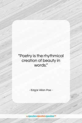 """Edgar Allan Poe quote: """"Poetry is the rhythmical creation of beauty…""""- at QuotesQuotesQuotes.com"""