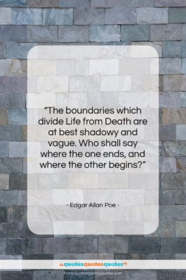"""Edgar Allan Poe quote: """"The boundaries which divide Life from Death…""""- at QuotesQuotesQuotes.com"""
