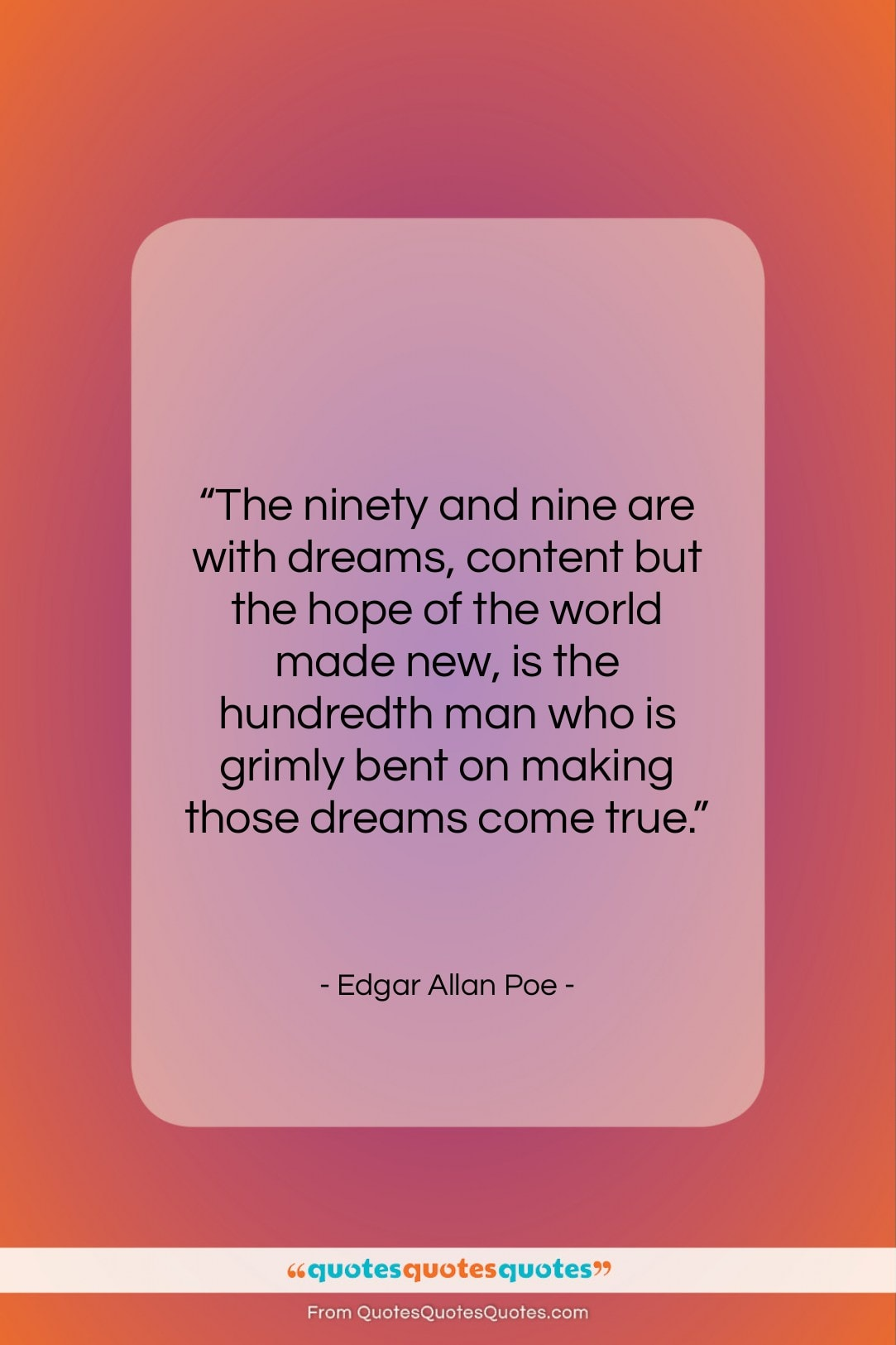 """Edgar Allan Poe quote: """"The ninety and nine are with dreams,…""""- at QuotesQuotesQuotes.com"""
