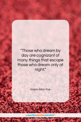 """Edgar Allan Poe quote: """"Those who dream by day are cognizant…""""- at QuotesQuotesQuotes.com"""