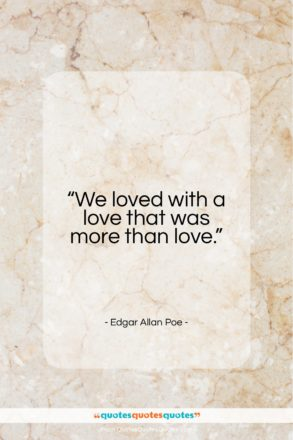 "Edgar Allan Poe quote: ""We loved with a love that was…""- at QuotesQuotesQuotes.com"