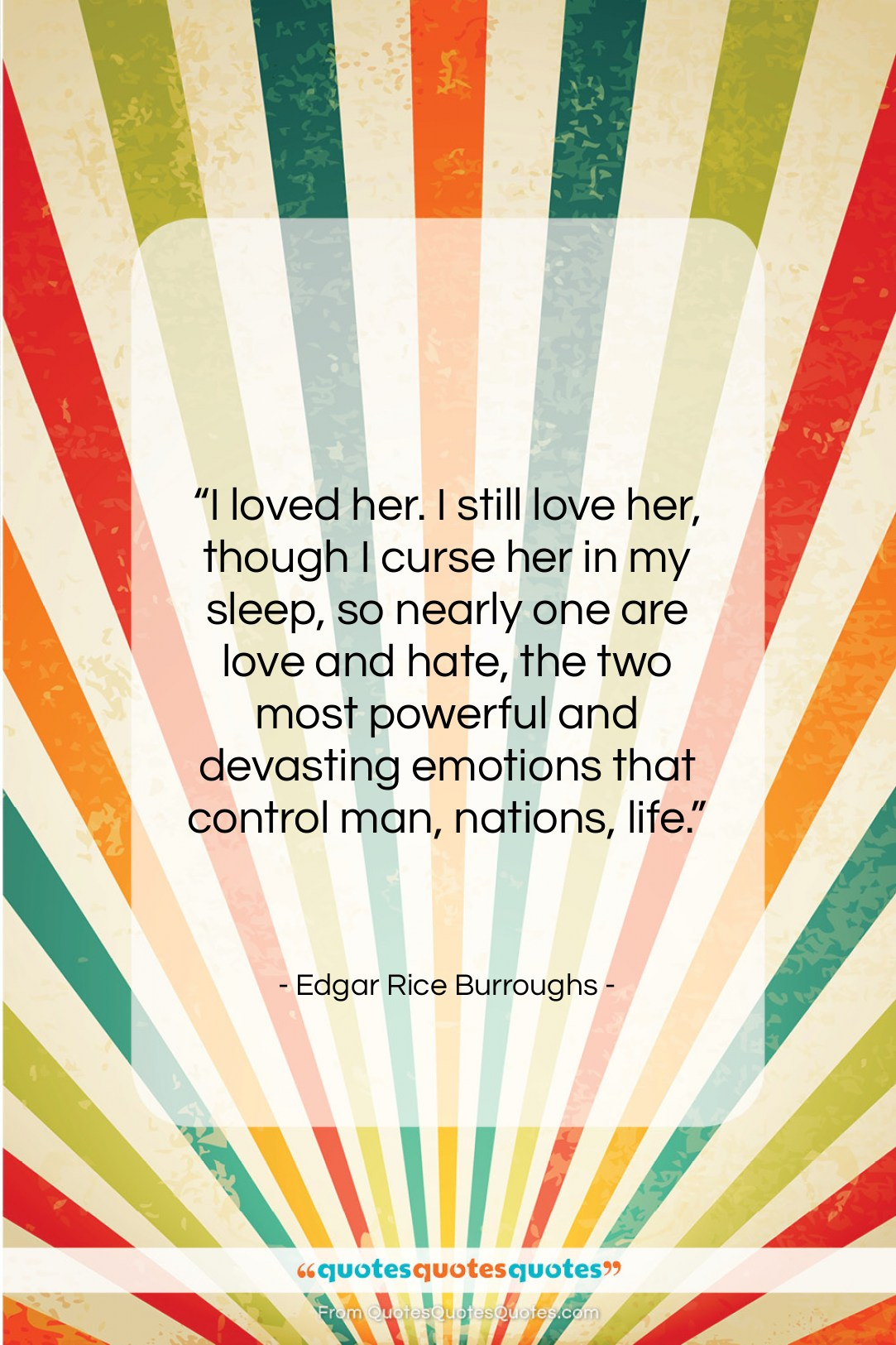 """Edgar Rice Burroughs quote: """"I loved her. I still love her,…""""- at QuotesQuotesQuotes.com"""