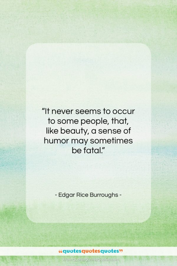 """Edgar Rice Burroughs quote: """"It never seems to occur to some…""""- at QuotesQuotesQuotes.com"""