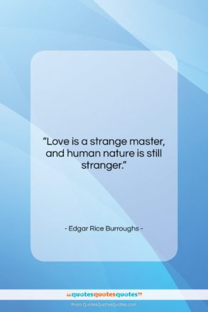 """Edgar Rice Burroughs quote: """"Love is a strange master, and human…""""- at QuotesQuotesQuotes.com"""