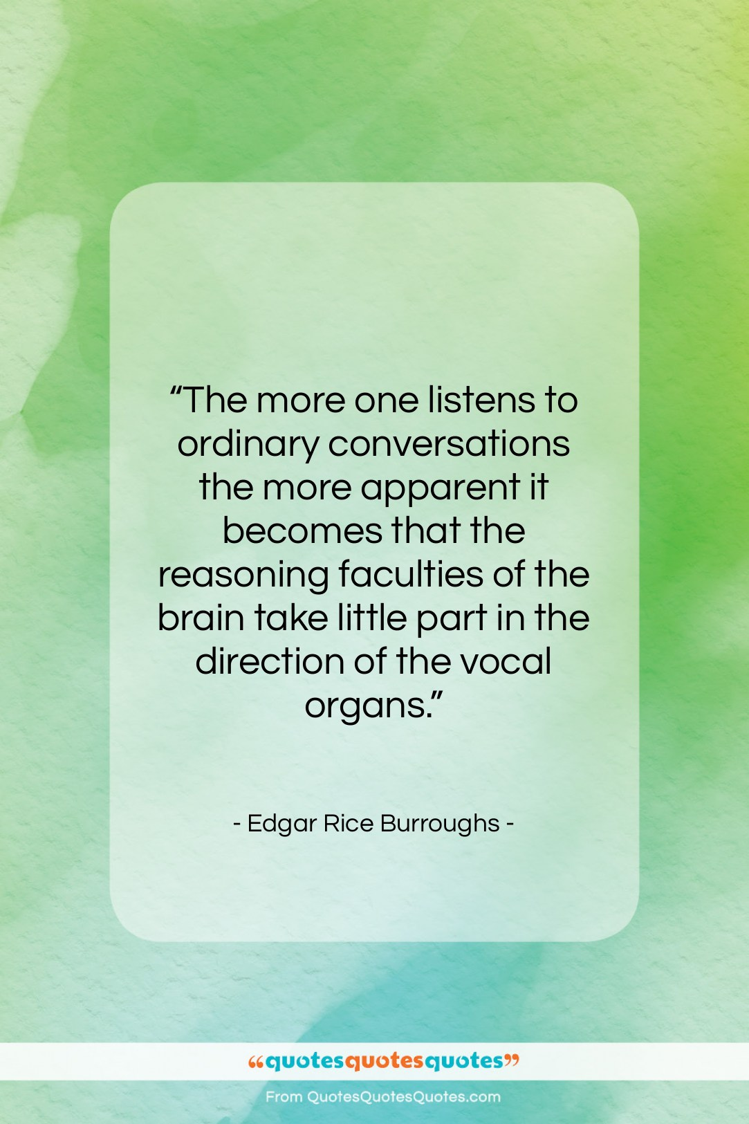 """Edgar Rice Burroughs quote: """"The more one listens to ordinary conversations…""""- at QuotesQuotesQuotes.com"""