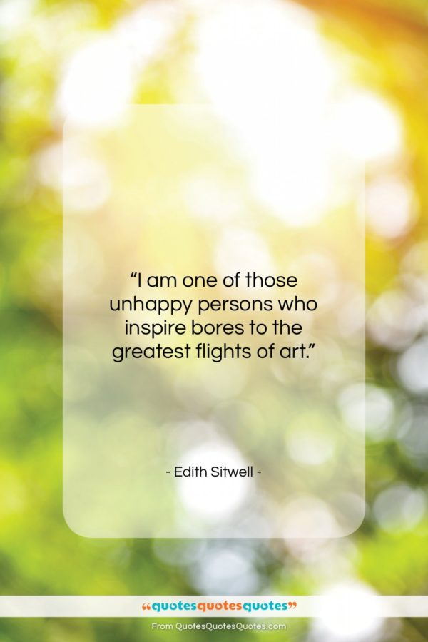 """Edith Sitwell quote: """"I am one of those unhappy persons…""""- at QuotesQuotesQuotes.com"""