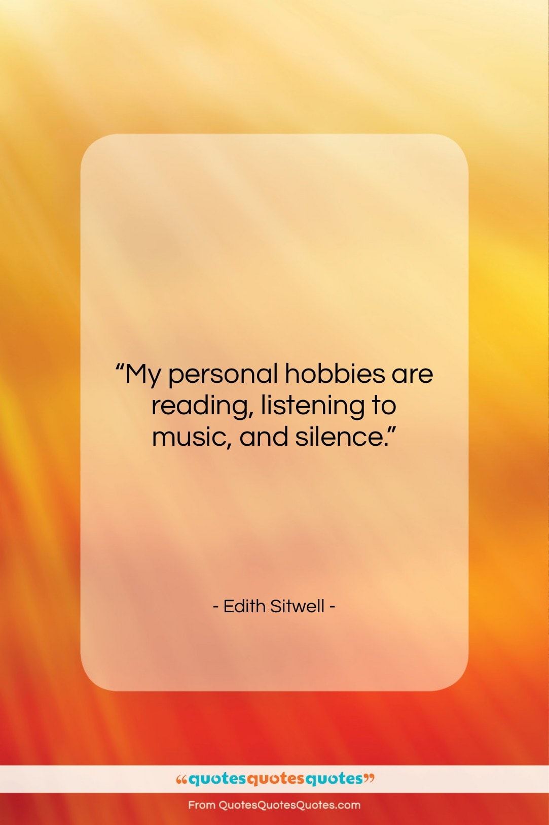 """Edith Sitwell quote: """"My personal hobbies are reading, listening to…""""- at QuotesQuotesQuotes.com"""