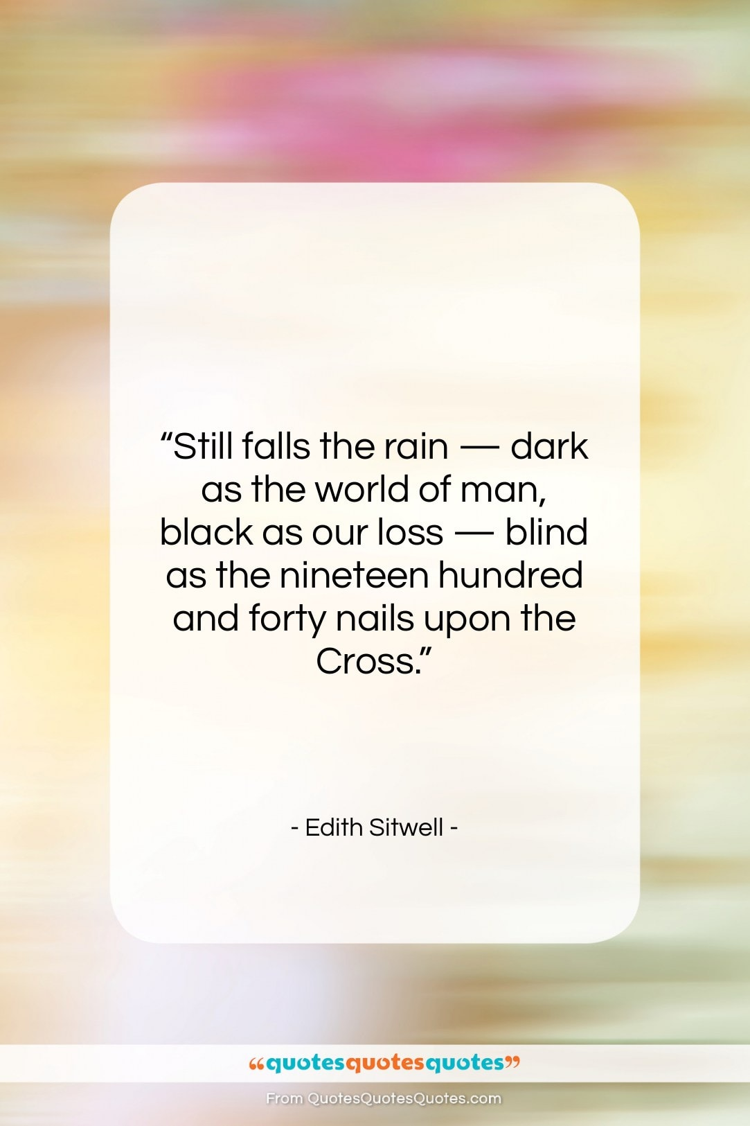 """Edith Sitwell quote: """"Still falls the rain — dark as…""""- at QuotesQuotesQuotes.com"""