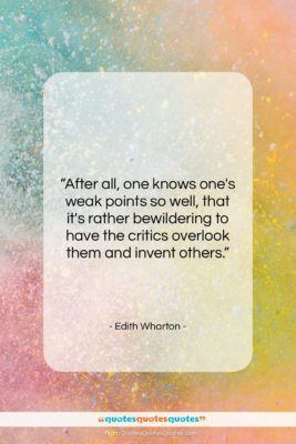 """Edith Wharton quote: """"After all, one knows one's weak points…""""- at QuotesQuotesQuotes.com"""