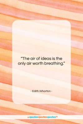 """Edith Wharton quote: """"The air of ideas is the only…""""- at QuotesQuotesQuotes.com"""