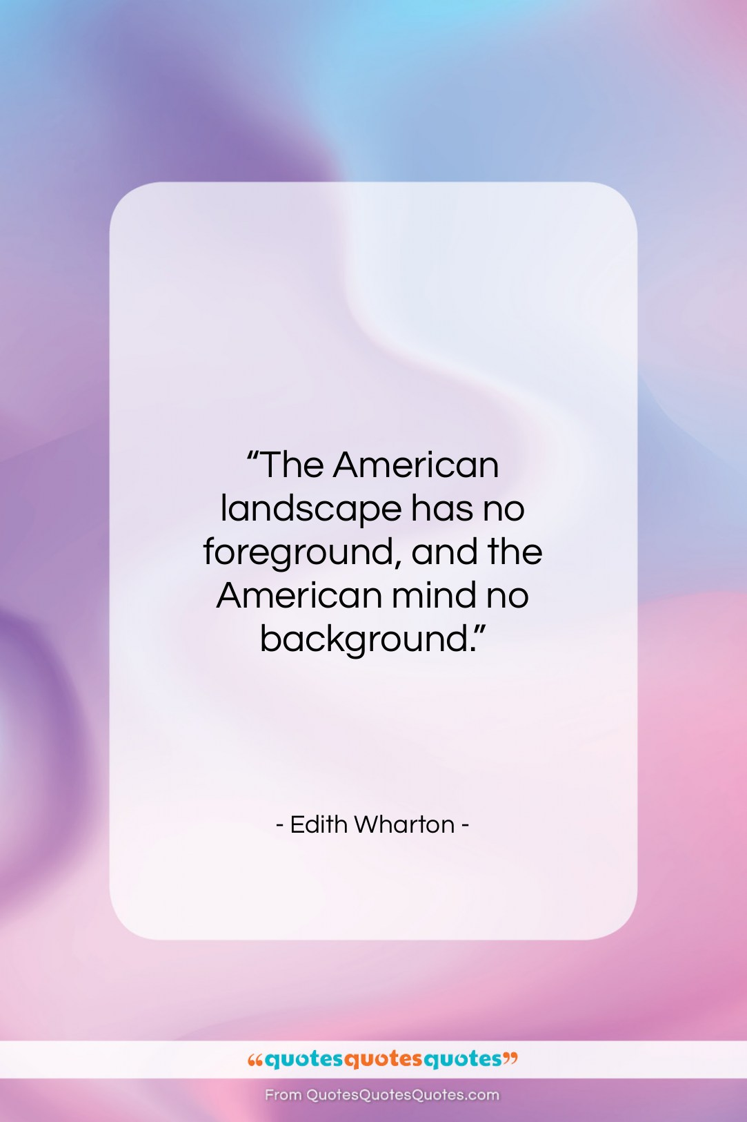 """Edith Wharton quote: """"The American landscape has no foreground, and…""""- at QuotesQuotesQuotes.com"""
