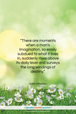 """Edith Wharton quote: """"There are moments when a man's imagination,…""""- at QuotesQuotesQuotes.com"""