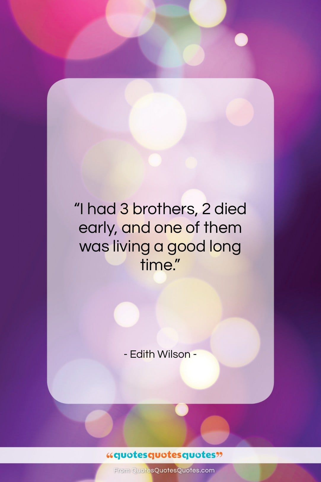 """Edith Wilson quote: """"I had 3 brothers, 2 died early,…""""- at QuotesQuotesQuotes.com"""