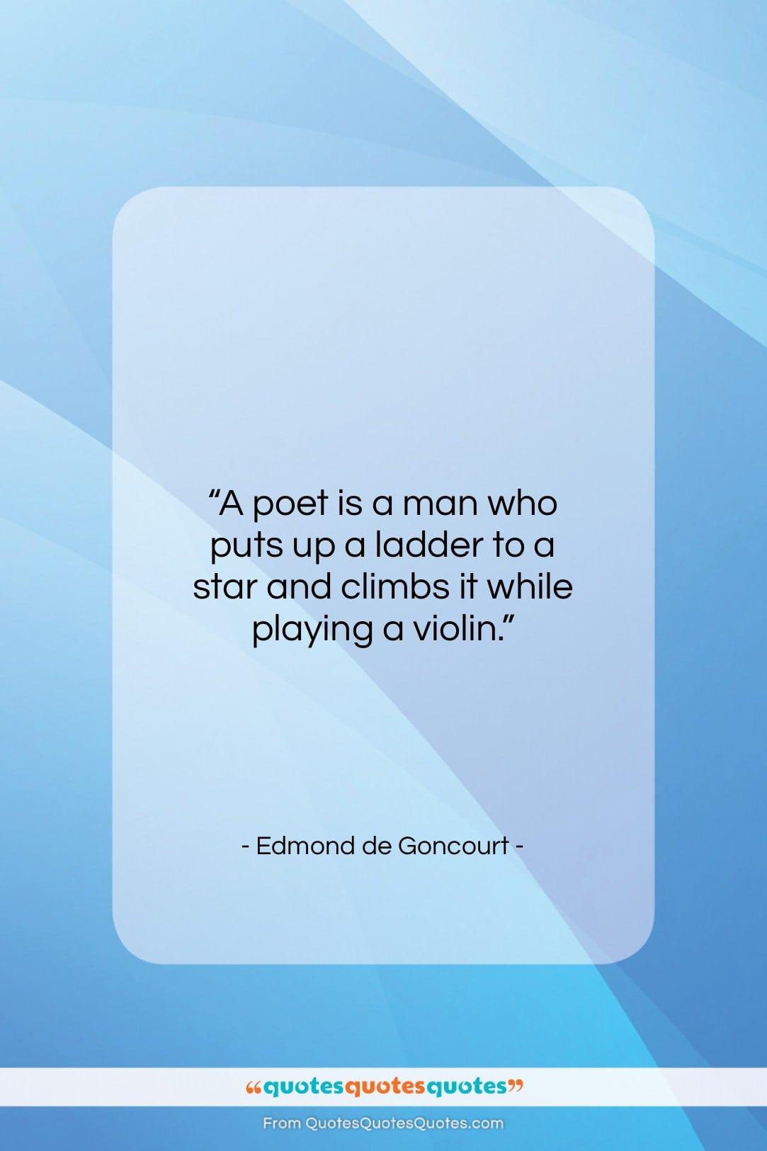 "Edmond de Goncourt quote: ""A poet is a man who puts…""- at QuotesQuotesQuotes.com"