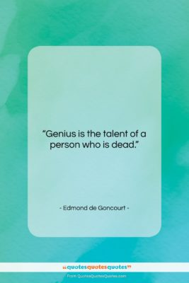 """Edmond de Goncourt quote: """"Genius is the talent of a person…""""- at QuotesQuotesQuotes.com"""
