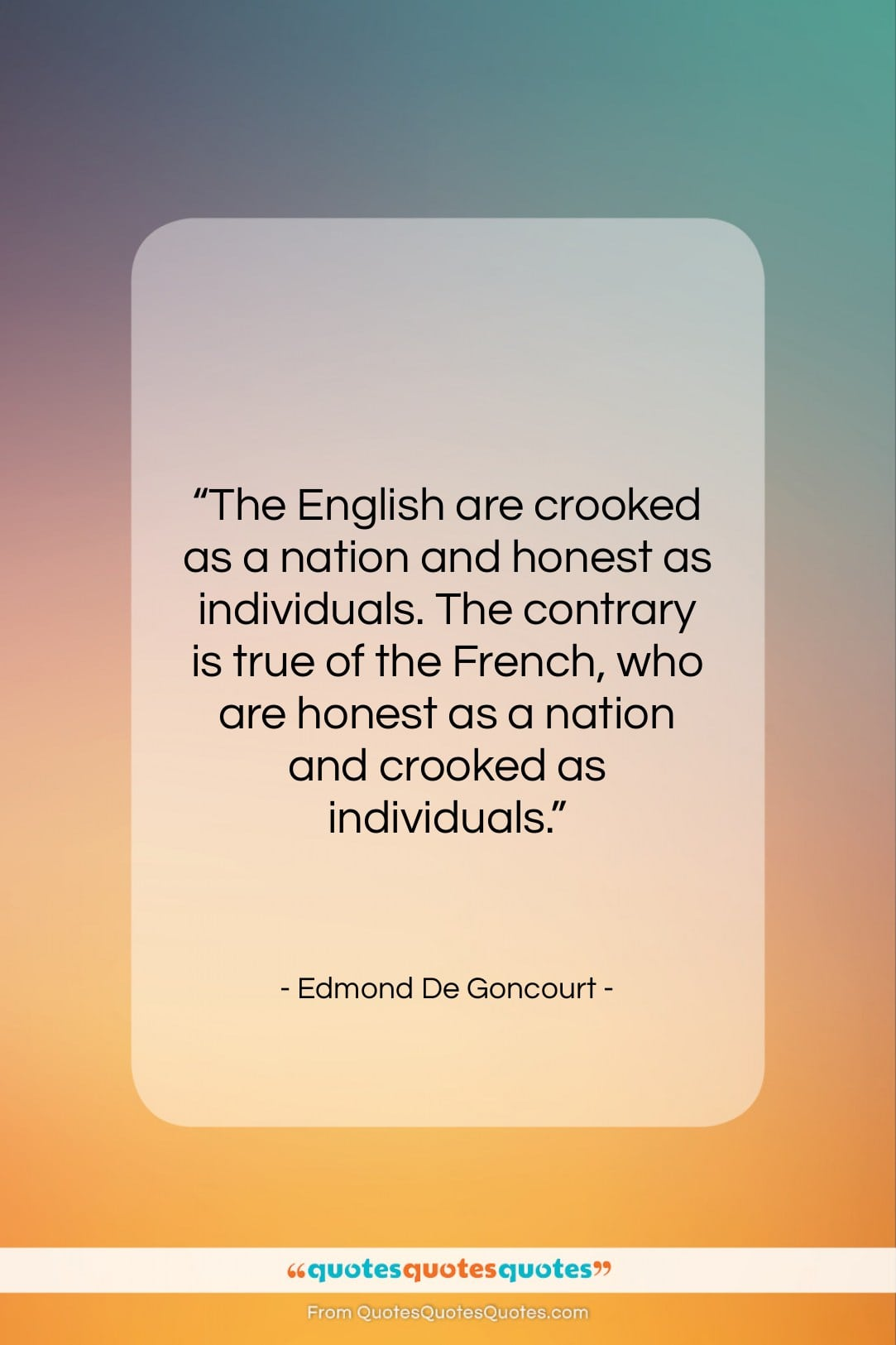 """Edmond De Goncourt quote: """"The English are crooked as a nation…""""- at QuotesQuotesQuotes.com"""