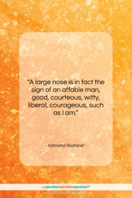 """Edmond Rostand quote: """"A large nose is in fact the…""""- at QuotesQuotesQuotes.com"""