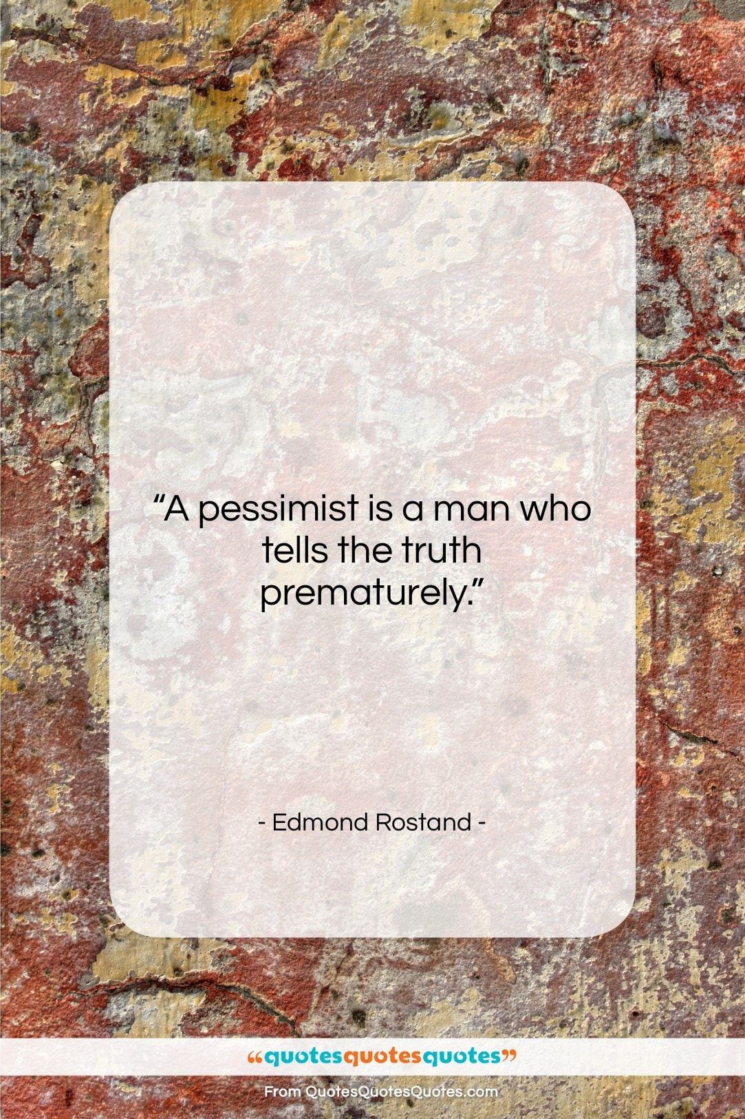 """Edmond Rostand quote: """"A pessimist is a man who tells…""""- at QuotesQuotesQuotes.com"""