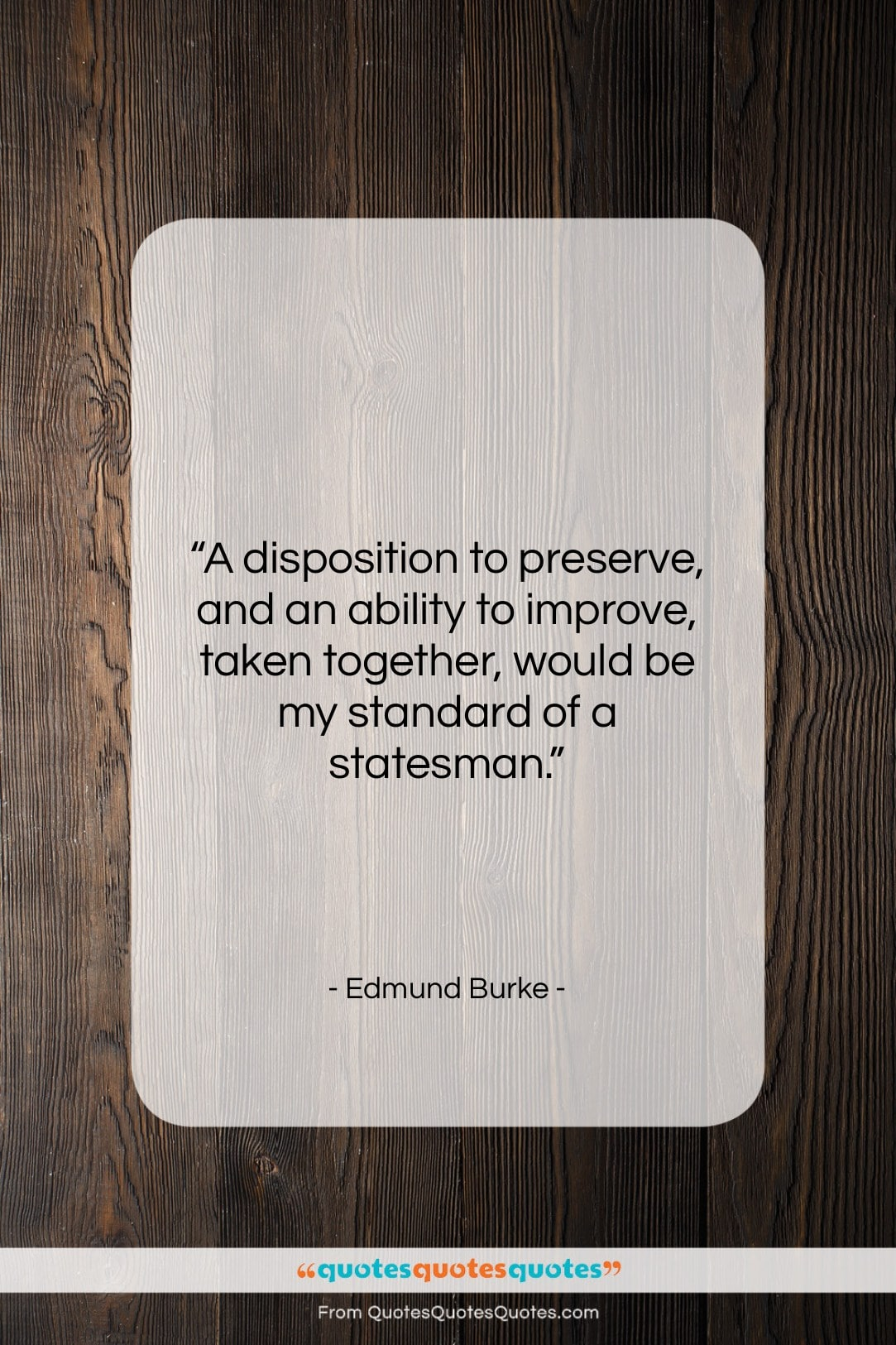 """Edmund Burke quote: """"A disposition to preserve, and an ability…""""- at QuotesQuotesQuotes.com"""