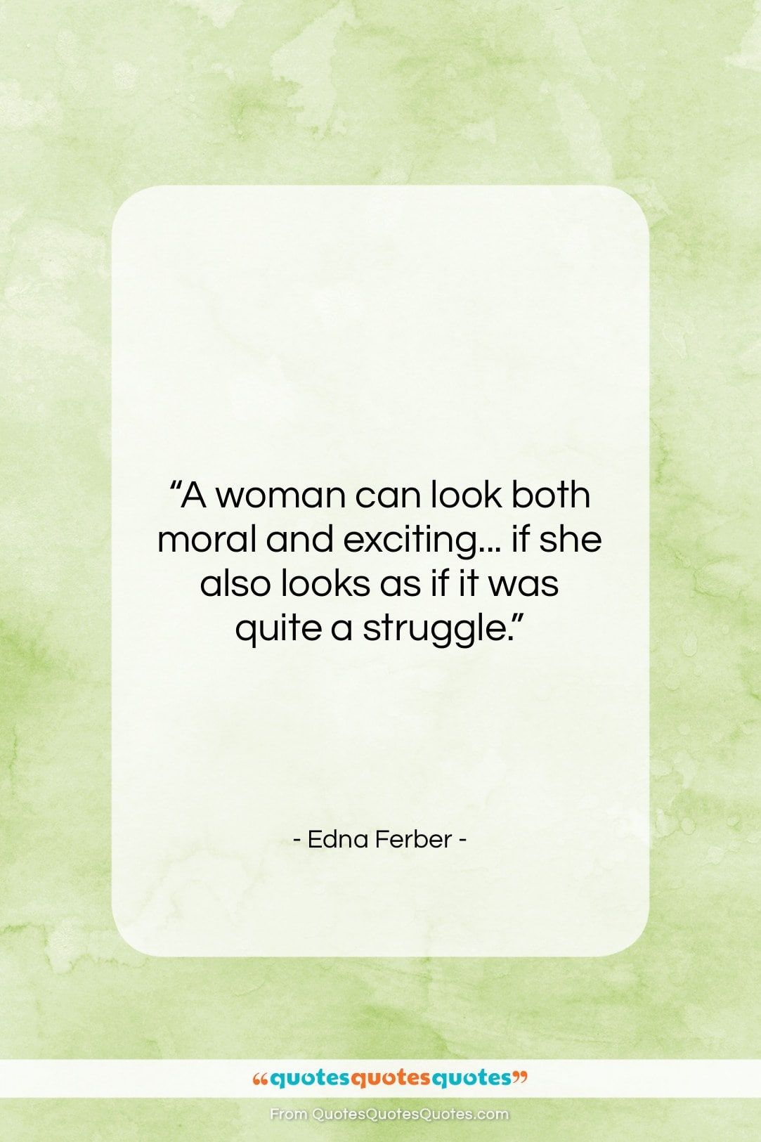 """Edna Ferber quote: """"A woman can look both moral and…""""- at QuotesQuotesQuotes.com"""