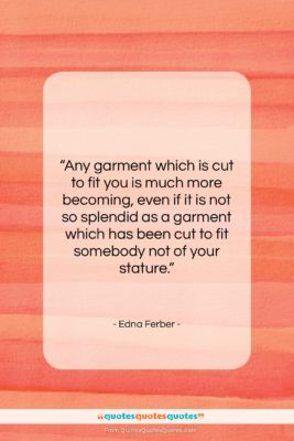 """Edna Ferber quote: """"Any garment which is cut to fit…""""- at QuotesQuotesQuotes.com"""