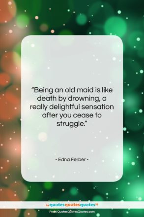 """Edna Ferber quote: """"Being an old maid is like death…""""- at QuotesQuotesQuotes.com"""