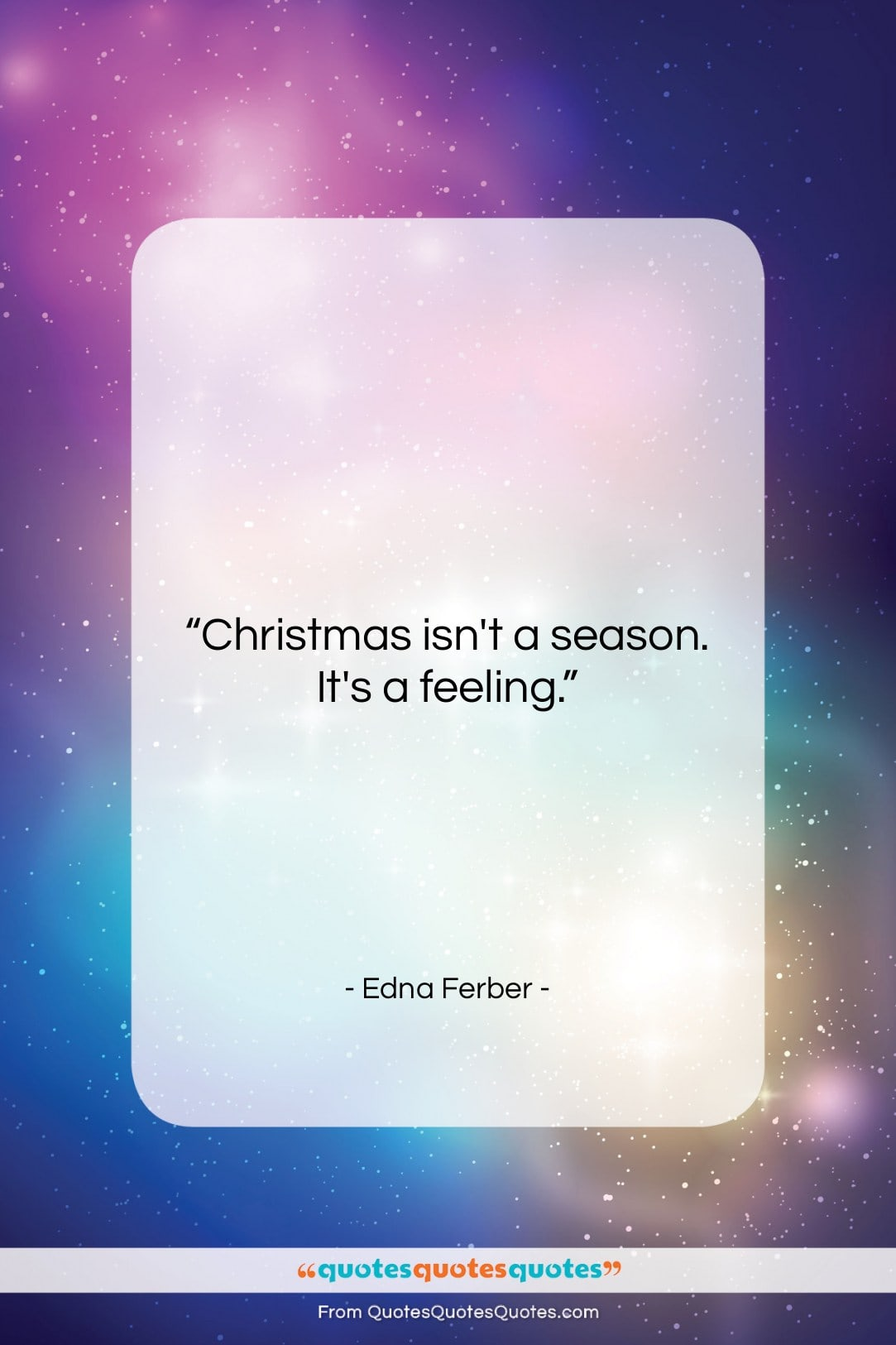 """Edna Ferber quote: """"Christmas isn't a season. It's a feeling….""""- at QuotesQuotesQuotes.com"""