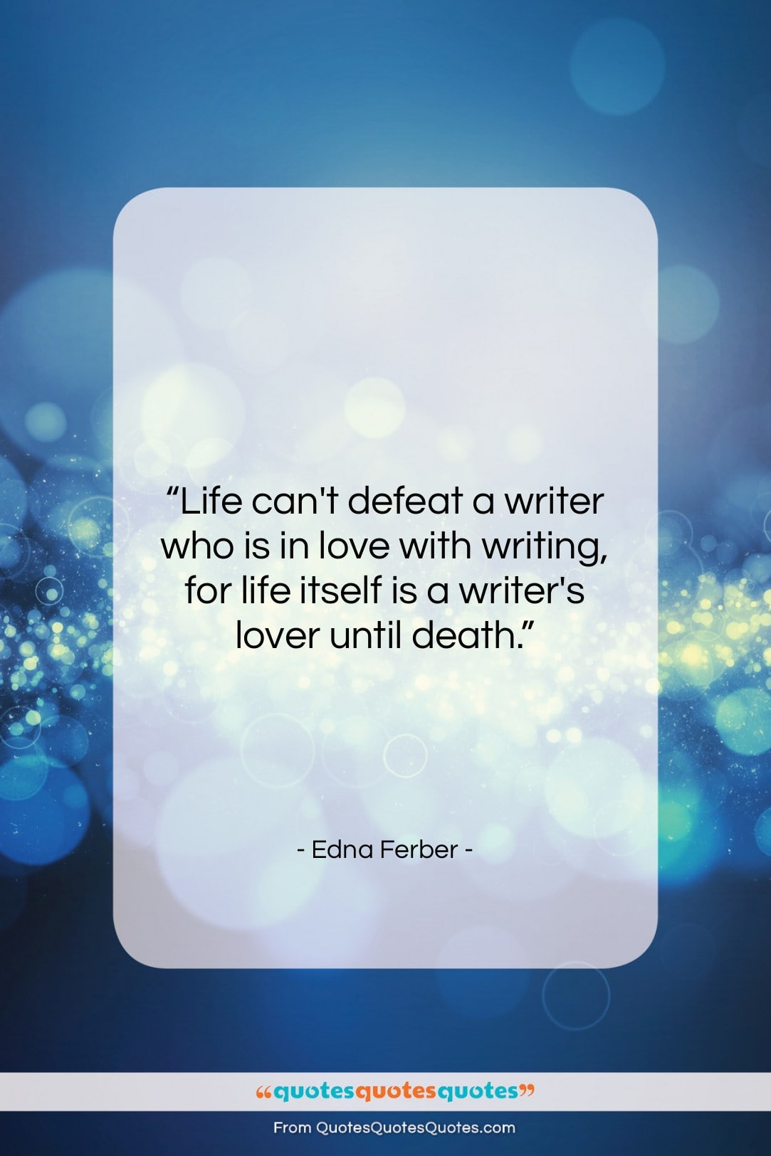 """Edna Ferber quote: """"Life can't defeat a writer who is…""""- at QuotesQuotesQuotes.com"""