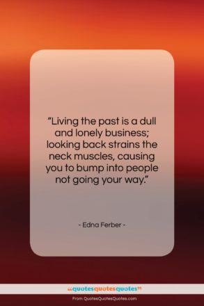 """Edna Ferber quote: """"Living the past is a dull and…""""- at QuotesQuotesQuotes.com"""