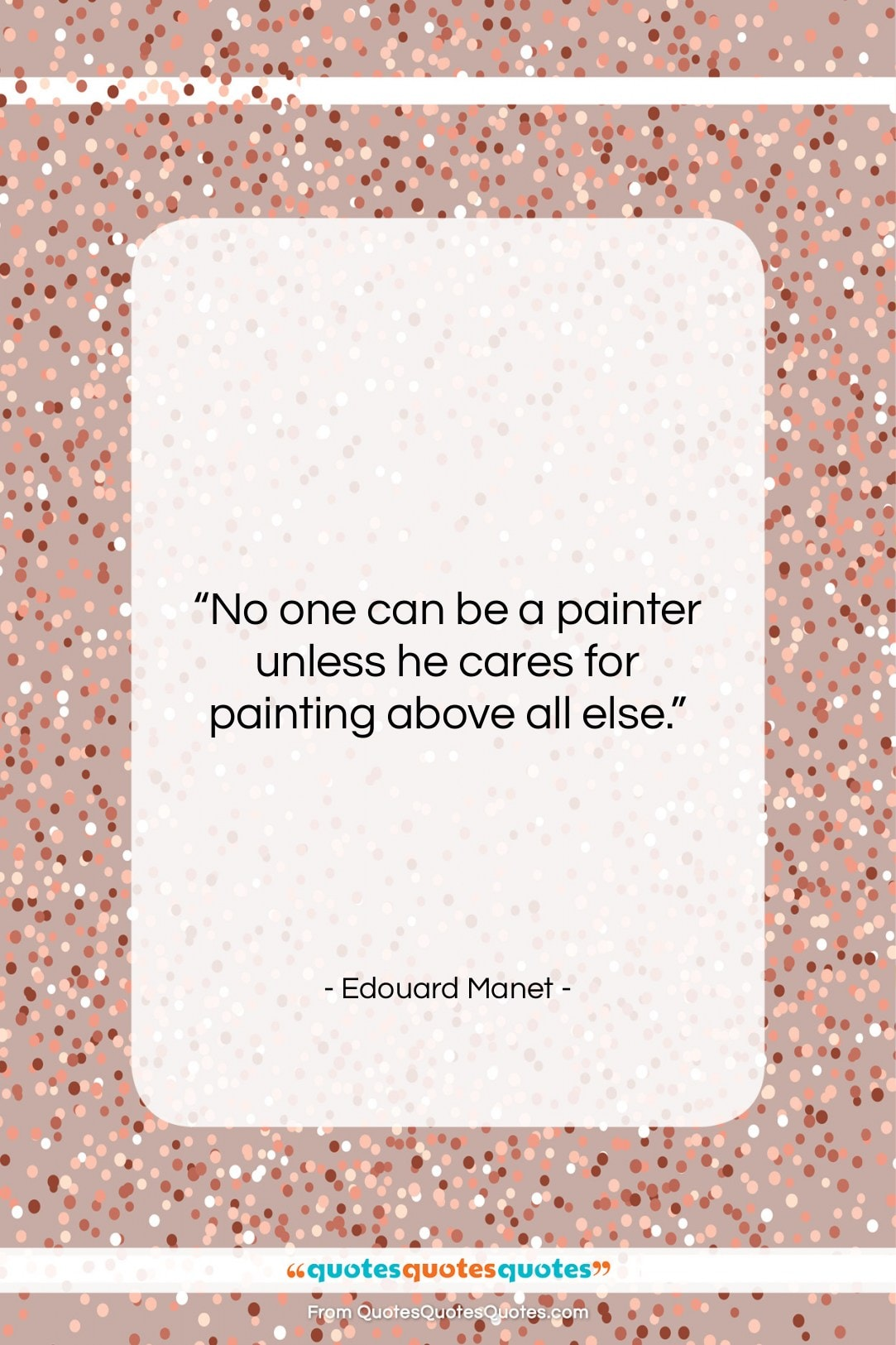 """Edouard Manet quote: """"No one can be a painter unless…""""- at QuotesQuotesQuotes.com"""