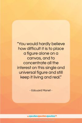 """Edouard Manet quote: """"You would hardly believe how difficult it…""""- at QuotesQuotesQuotes.com"""