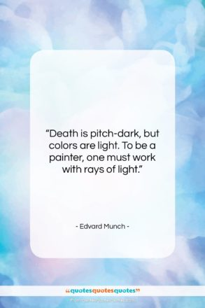 """Edvard Munch quote: """"Death is pitch-dark, but colors are light….""""- at QuotesQuotesQuotes.com"""