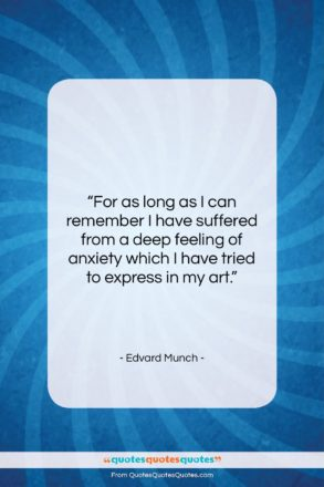"""Edvard Munch quote: """"For as long as I can remember…""""- at QuotesQuotesQuotes.com"""