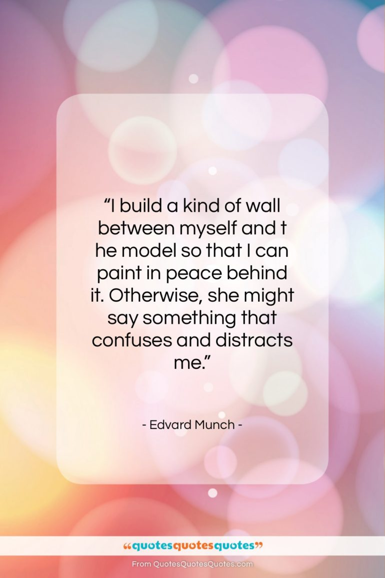 """Edvard Munch quote: """"I build a kind of wall between…""""- at QuotesQuotesQuotes.com"""