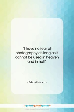 """Edvard Munch quote: """"I have no fear of photography as…""""- at QuotesQuotesQuotes.com"""