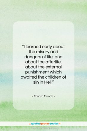 """Edvard Munch quote: """"I learned early about the misery and…""""- at QuotesQuotesQuotes.com"""