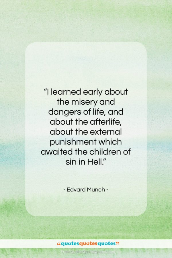"Edvard Munch quote: ""I learned early about the misery and…""- at QuotesQuotesQuotes.com"