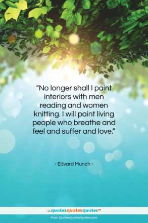 """Edvard Munch quote: """"No longer shall I paint interiors with…""""- at QuotesQuotesQuotes.com"""