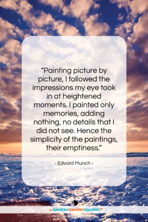 """Edvard Munch quote: """"Painting picture by picture, I followed the…""""- at QuotesQuotesQuotes.com"""
