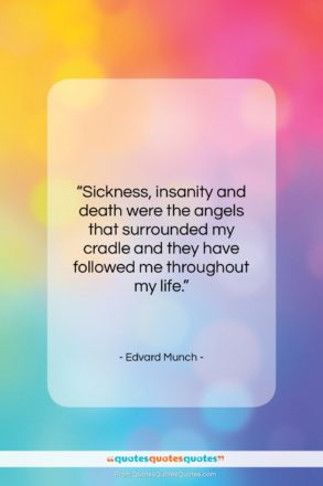 """Edvard Munch quote: """"Sickness, insanity and death were the angels…""""- at QuotesQuotesQuotes.com"""