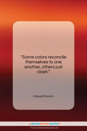 """Edvard Munch quote: """"Some colors reconcile themselves to one another,…""""- at QuotesQuotesQuotes.com"""