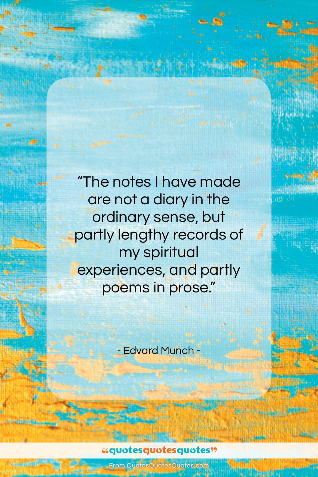"""Edvard Munch quote: """"The notes I have made are not…""""- at QuotesQuotesQuotes.com"""