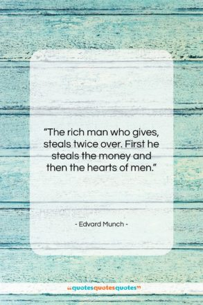 """Edvard Munch quote: """"The rich man who gives, steals twice…""""- at QuotesQuotesQuotes.com"""