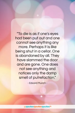 """Edvard Munch quote: """"To die is as if one's eyes…""""- at QuotesQuotesQuotes.com"""