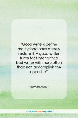 """Edward Albee quote: """"Good writers define reality; bad ones merely…""""- at QuotesQuotesQuotes.com"""