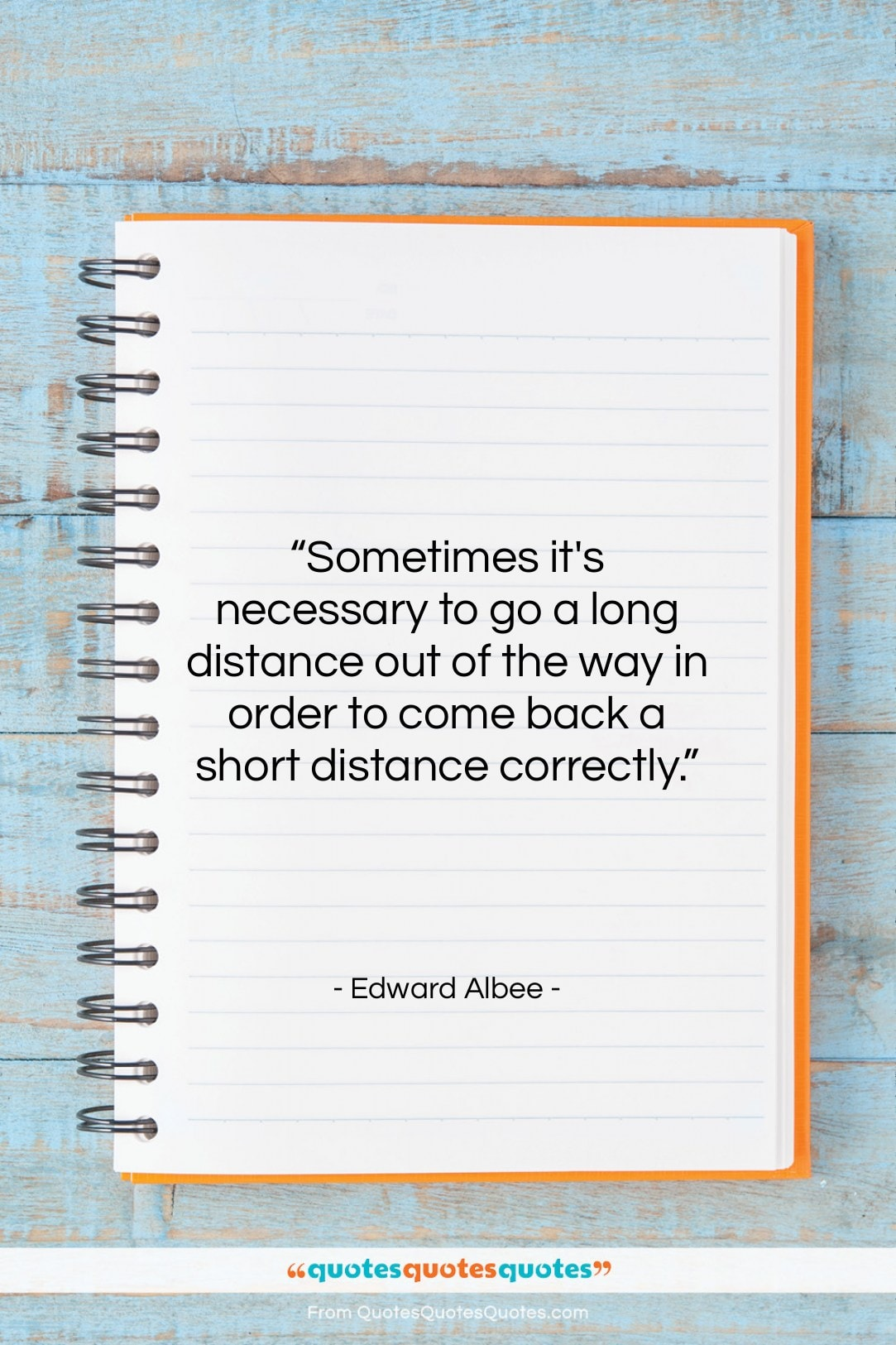"""Edward Albee quote: """"Sometimes it's necessary to go a long…""""- at QuotesQuotesQuotes.com"""