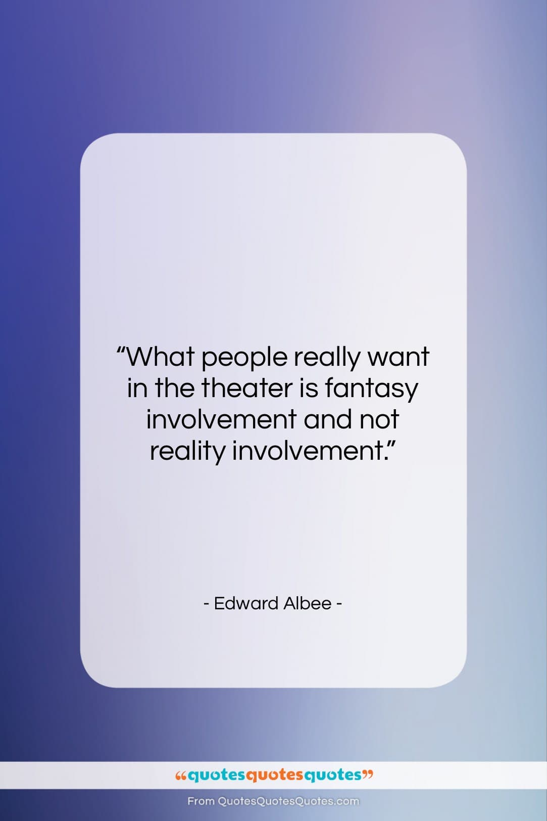 """Edward Albee quote: """"What people really want in the theater…""""- at QuotesQuotesQuotes.com"""