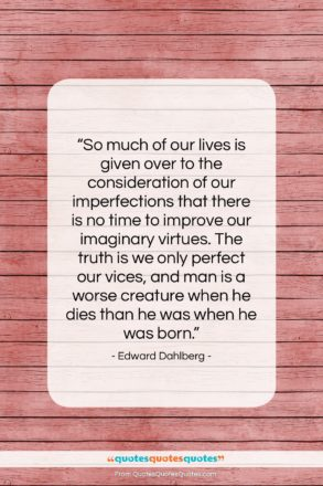 """Edward Dahlberg quote: """"So much of our lives is given…""""- at QuotesQuotesQuotes.com"""