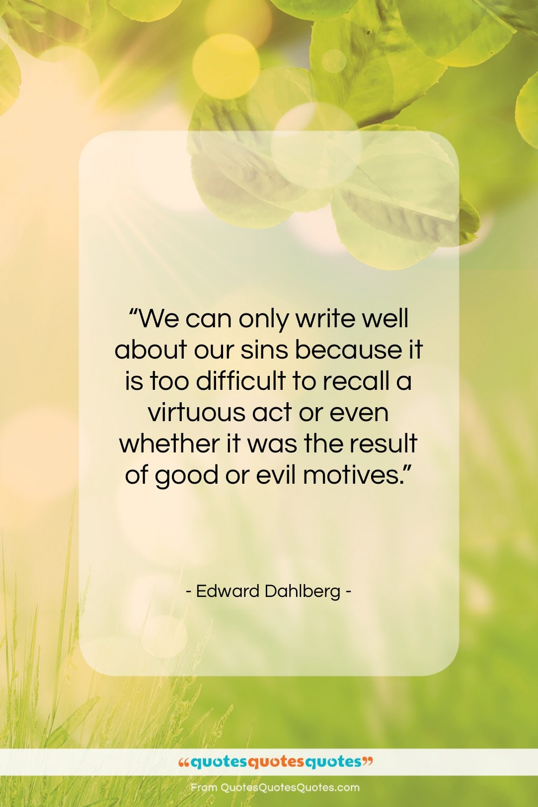 """Edward Dahlberg quote: """"We can only write well about our…""""- at QuotesQuotesQuotes.com"""
